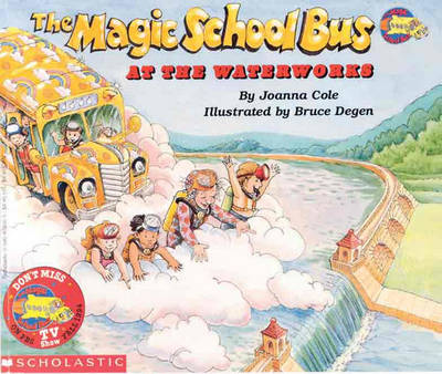 The Magic School Bus at the Waterworks by Joanna Cole