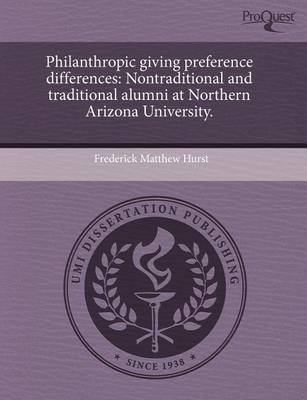 Philanthropic Giving Preference Differences: Nontraditional and Traditional Alumni at Northern Arizona University by Frederick Matthew Hurst