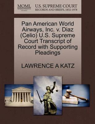 Pan American World Airways, Inc. V. Diaz (Celio) U.S. Supreme Court Transcript of Record with Supporting Pleadings by Lawrence Katz