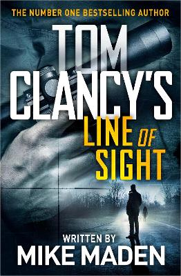 Tom Clancy's Line of Sight: THE INSPIRATION BEHIND THE THRILLING AMAZON PRIME SERIES JACK RYAN by Mike Maden
