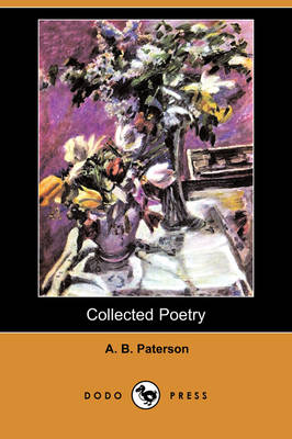 Collected Poetry (Dodo Press) by A B Paterson