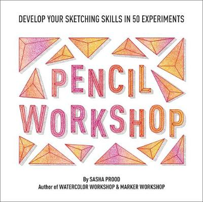 Pencil Workshop (Guided Sketchbook): Develop Your Sketching Skills in 50 Experiments book