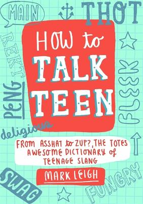 How to Talk Teen by Mark Leigh