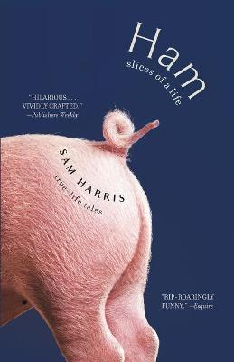 Ham: Slices of a Life: True Life Tales by Sam Harris