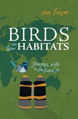 Birds in Their Habitats by Ian Fraser