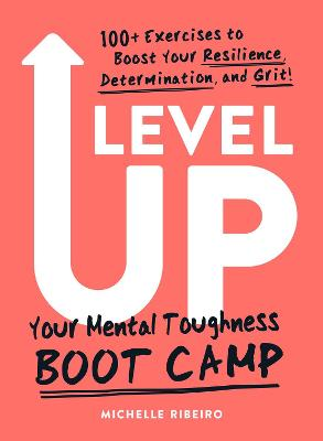 Level Up: Your Mental Toughness Boot Camp by Michelle Ribeiro