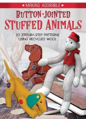 Making Adorable Button-Jointed Stuffed Animals by Rebecca Anderson