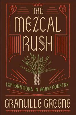 The Mezcal Rush by Granville Greene