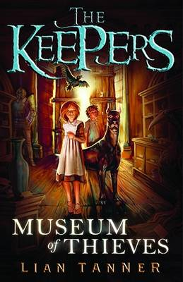 Museum of Thieves: the Keepers 1 by Lian Tanner