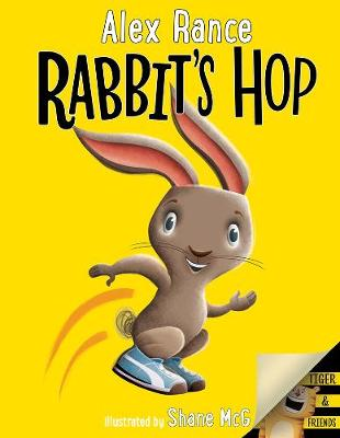 Rabbit's Hop: A Tiger & Friends book by Alex Rance