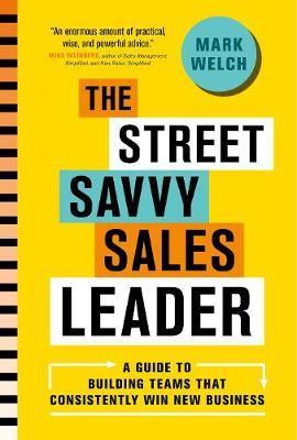 The Street Savvy Sales Leader by Mark Welch