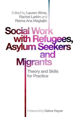 Social Work with Refugees, Asylum Seekers and Migrants: Theory and Skills for Practice book