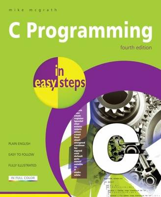 C Programming in Easy Steps by Mike McGrath