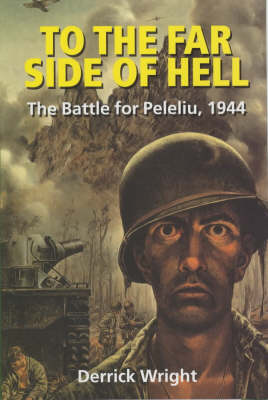 To the Far Side of Hell: The Battle for Peleliu, 1944 by Derrick Wright