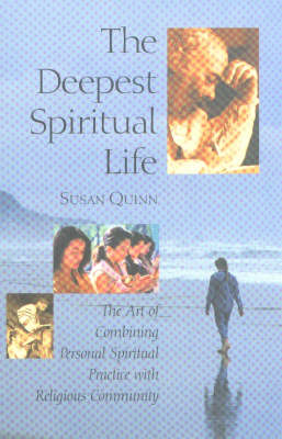 The Deepest Spiritual Life: The Art of Combining Personal Spiritual Practice with Religious Community by Susan Quinn
