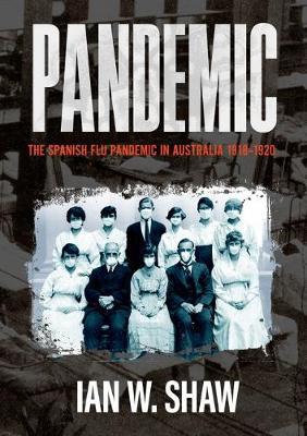 Pandemic: The Spanish Flu in Australia 1918-20 book