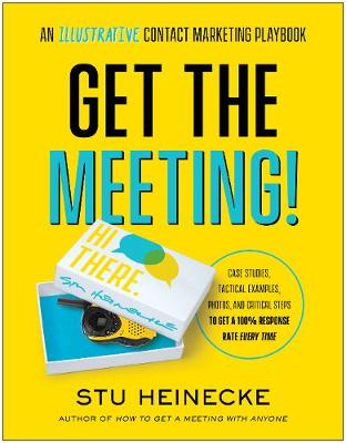 Get the Meeting!: An Illustrative Contact Marketing Playbook by Stu Heinecke