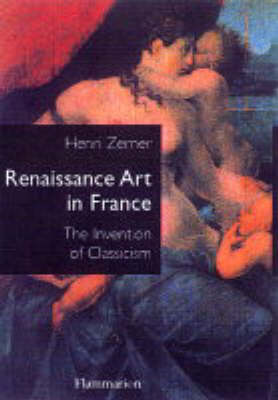 Renaissance Art in France by Henri Zerner