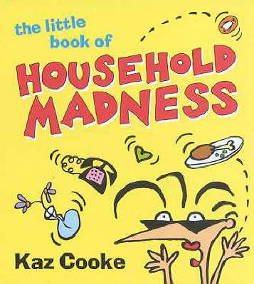 The Little Book of Household Madness by Kaz Cooke