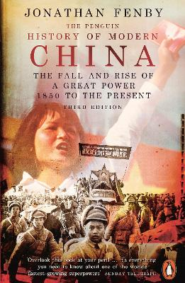 The Penguin History of Modern China: The Fall and Rise of a Great Power, 1850 to the Present, Third Edition by Jonathan Fenby