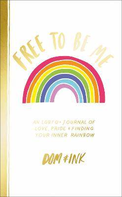 Free To Be Me: An LGBTQ+ Journal of Love, Pride and Finding Your Inner Rainbow book