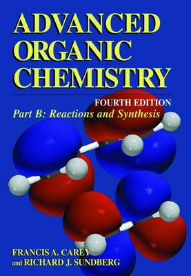 Advanced Organic Chemistry Reaction and Synthesis Part B by Francis A. Carey