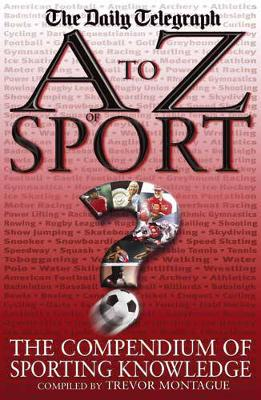 A to Z of Sport: The Compendium of Sporting Knowledge by Trevor Montague