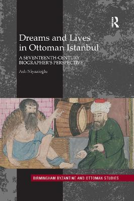 Dreams and Lives in Ottoman Istanbul: A Seventeenth-Century Biographer's Perspective book