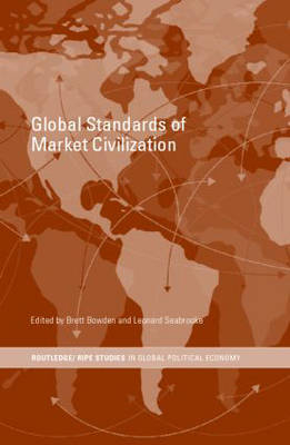 The Global Standards of Market Civilization by Brett Bowden