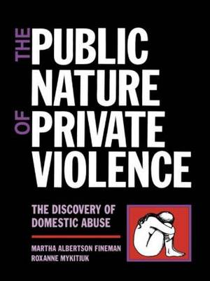 The Public Nature of Private Violence by Martha Albertson Fineman