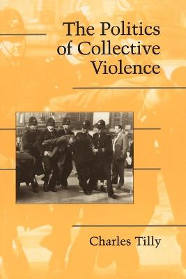 Politics of Collective Violence by Charles Tilly