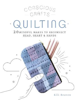 Conscious Crafts: Quilting: 20 mindful makes to reconnect head, heart & hands book
