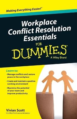 Workplace Conflict Resolution Essentials for Dummies by Vivian Scott