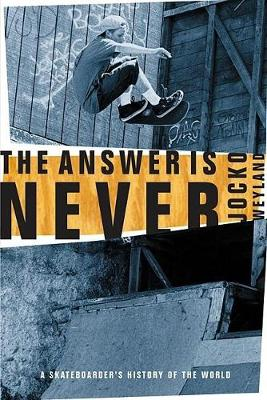 The Answer Is Never by Jocko Weyland