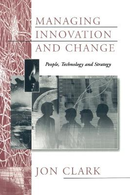 Managing Innovation and Change by Jon Clark