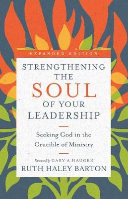 Strengthening the Soul of Your Leadership by Ruth Haley Barton