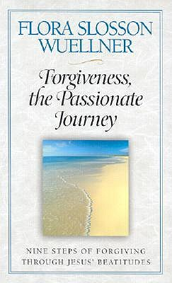 Forgiveness, the Passionate Journey by Flora Slosson Wuellner