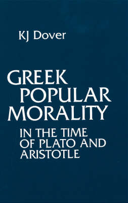 Greek Popular Morality in the Time of Plato and Aristotle by K. J. Dover