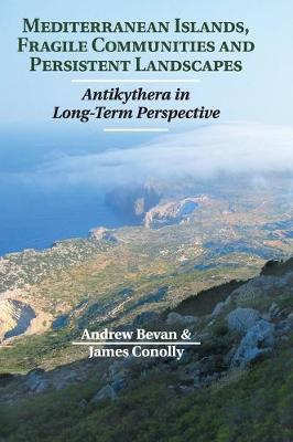 Mediterranean Islands, Fragile Communities and Persistent Landscapes by Andrew Bevan