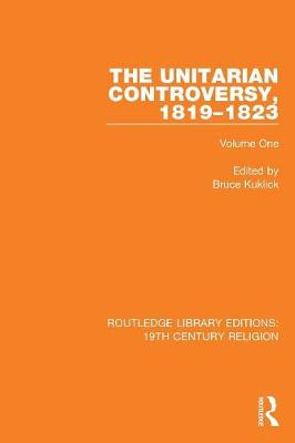 The The Unitarian Controversy, 1819-1823: Volume One by Bruce Kuklick
