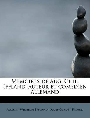Memoires de Aug. Guil. Iffland: Auteur Et Com Dien Allemand by Louis-Beno T Picard a Wilhelm Iffland