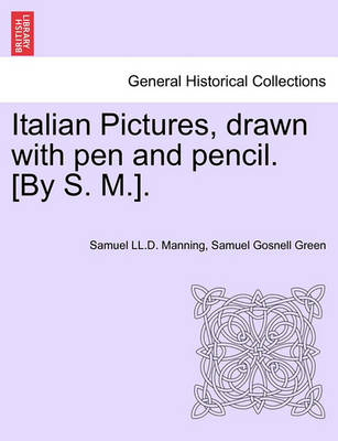 Italian Pictures, Drawn with Pen and Pencil. [By S. M.]. a New Edition by Samuel LL D Manning