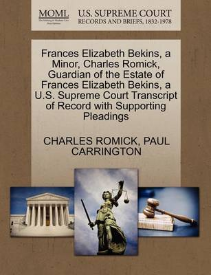 Frances Elizabeth Bekins, a Minor, Charles Romick, Guardian of the Estate of Frances Elizabeth Bekins, A U.S. Supreme Court Transcript of Record with Supporting Pleadings by Charles Romick