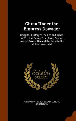 China Under the Empress Dowager by John Otway Percy Bland