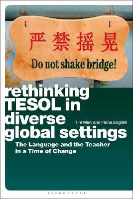 Rethinking TESOL in Diverse Global Settings: The Language and the Teacher in a Time of Change by Tim Marr