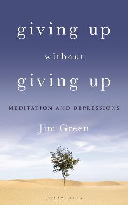 Giving Up Without Giving Up: Meditation and Depressions by Jim Green