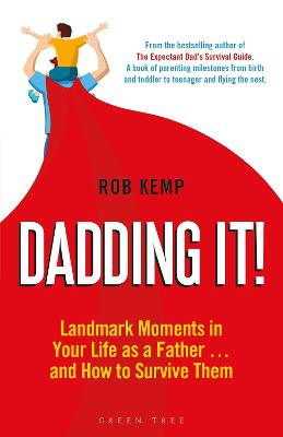 Dadding It!: Landmark Moments in Your Life as a Father... and How to Survive Them by Rob Kemp