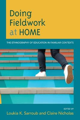 Doing Fieldwork at Home: The Ethnography of Education in Familiar Contexts book