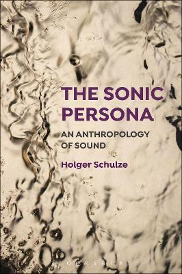The Sonic Persona by Holger Schulze