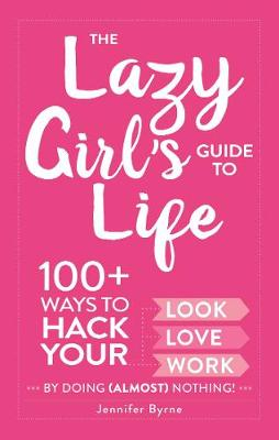 The Lazy Girl's Guide to Life by Jennifer Byrne